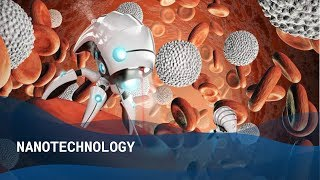 4 Ways Nanotechnology Will Change Our Lives