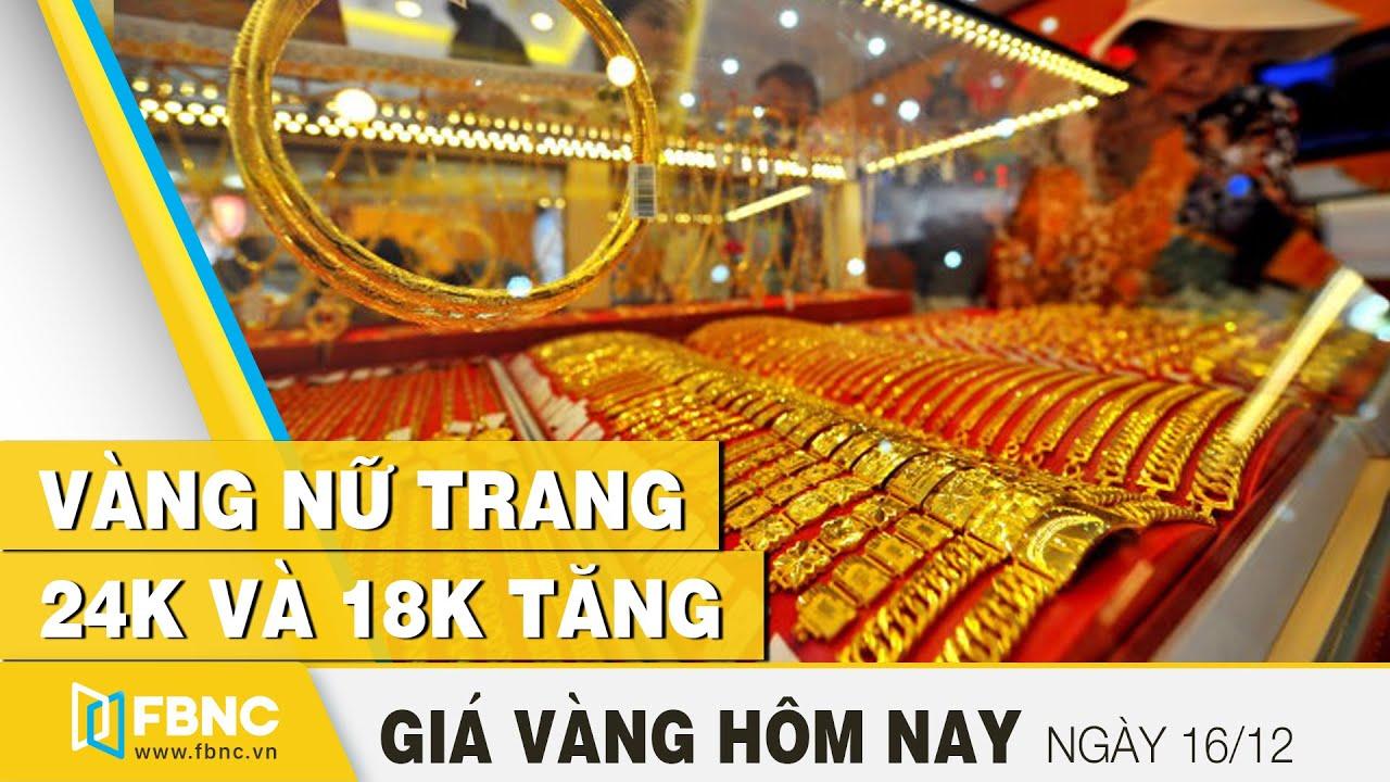 Giá vàng hôm nay 16/12 | Vàng nữ trang 24K và 18K tăng | FBNC