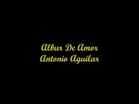 Albur De Amor - Antonio Aguilar (Letra - Lyrics)