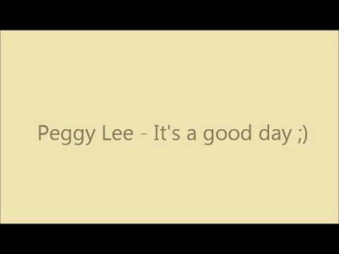 Peggy Lee - It's a good day lyrics :D