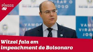 Witzel Fala Em Impeachment De Bolsonaro