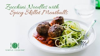 Zucchini Noodles With Spicy Skillet Meatballs | 1-2 Simple Cooking