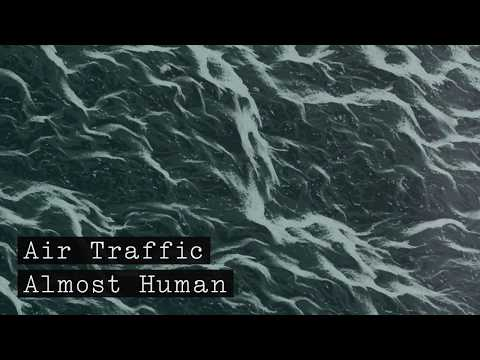 Air Traffic - Almost Human (Audio)
