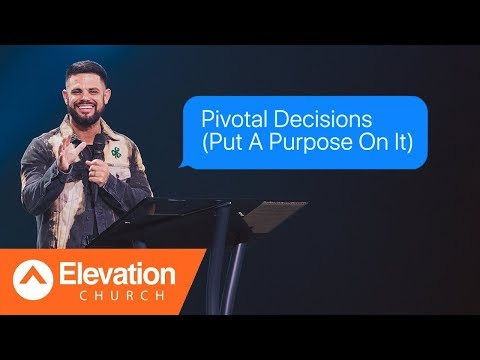 Pivotal Decisions (Put A Purpose On It) | Maybe: God | Pastor Steven Furtick