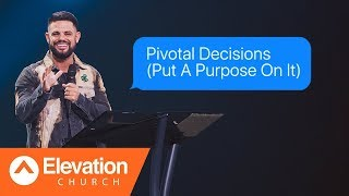 Download Pivotal Decisions (Put A Purpose On It) | Maybe: God | Pastor Steven Furtick Mp3 and Videos