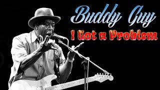 Watch Buddy Guy I Got A Problem video