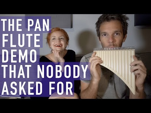 The Pan Flute Demo That Nobody Asked For