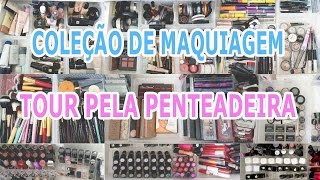 Tour Pela Penteadeira e Coleção de Maquiagem