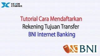 Tutorial Cara Mendaftarkan Rekening Tujuan Transfer BNI Internet Banking