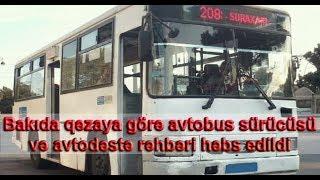 Bakıda qəzaya görə avtobus sürücüsü və avtodəstə rəhbəri həbs edildi