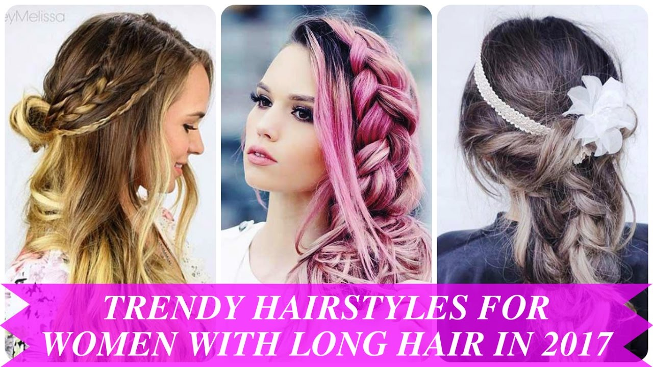 trendy hairstyles for women with long hair in 2017 - youtube