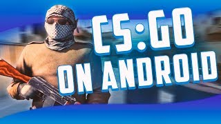 HOW TO PLAY CS GO ON ANDROID TUTORIAL AND GAMEPLAY HD