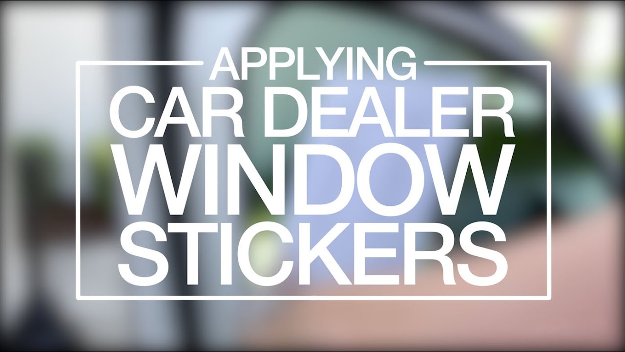 Applying Car Dealer Window Stickers YouTube