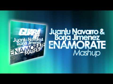 Juanlu Navarro & Borja Jimenez   Enamorate Mashup [@GuaraHit]