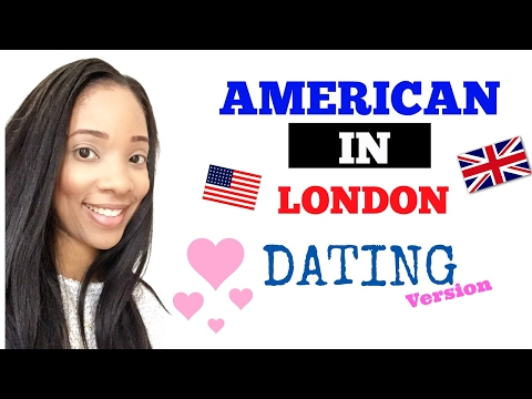 AMERICAN IN LONDON DATING WHAT TO EXPECT