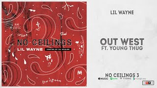 "Lil Wayne - ""Out West"" Ft. Young Thug (No Ceilings 3)"