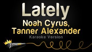 Noah Cyrus, Tanner Alexander - Lately (Karaoke Version)