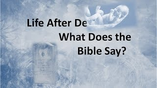 Life After Death, What Does the Bible Say