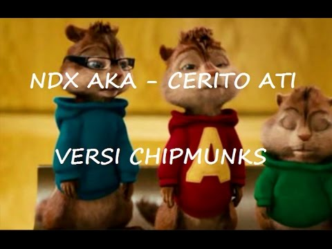 NDX  AKA - CERITO ATI (VERSI CHIPMUNKS)