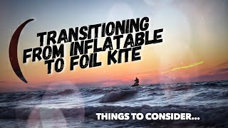 Kiteboarding- Changing From Tube Kite To Foil Kite (Why?/Why Not?)