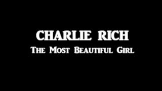 Charlie Rich + The Most Beautiful Girl + Lyrics / HQ