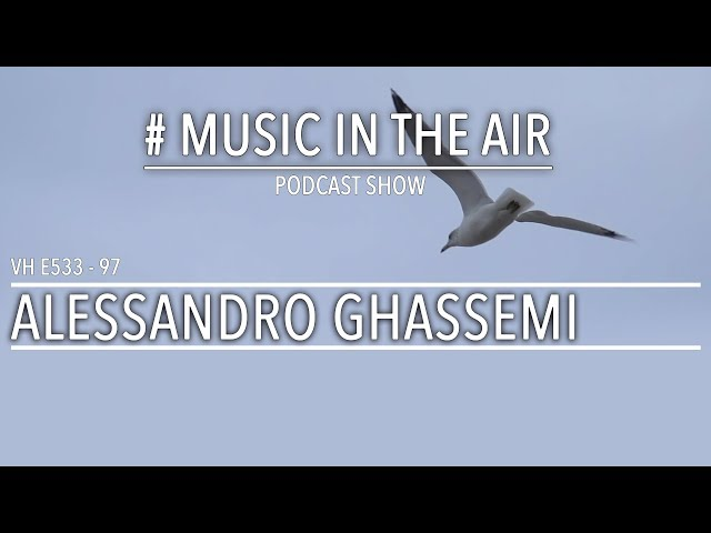PodcastShow | Music in the Air VH E533 97 w/ ALESSANDRO GHASSEMI