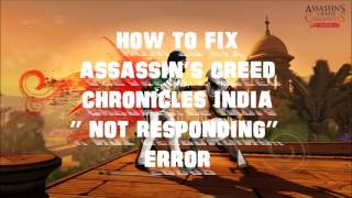 NIRMAN | How To Fix Assassins Creed Chronicles India Not Responding Error | Assassins Creed India