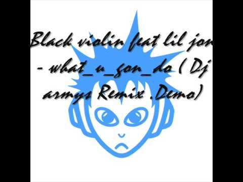 Black violin feat lil jon - what_u_gon_do ( Dj aRmYs Remix .Demo )