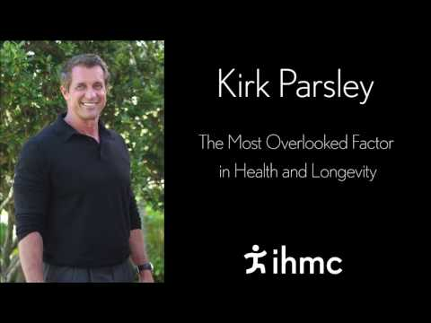 Kirk Parsley - The Most Overlooked Factor in Health and Longevity