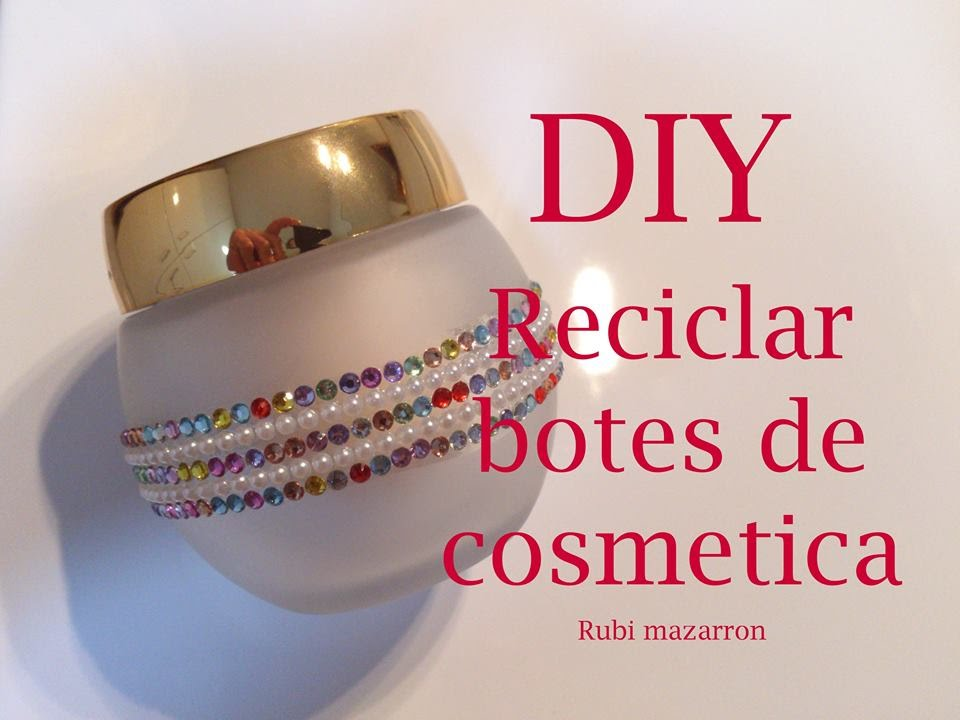 Diy reciclar botes de cosmeticos youtube for Reciclar botes de cristal decoracion