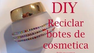 Diy. Reciclar botes de cosmeticos