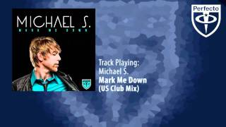 Michael S. - Mark Me Down (US Club Mix Master)