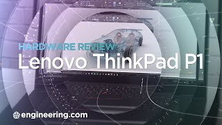 Lenovo ThinkPad P1 In-Depth Review for Engineers and Designers