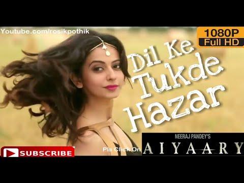 Aiyaary Movie Song | Dil Ke Tukde Hazar 2018 | Armaan Malik | Sidharth Malhotra | Rakul Preet Singh