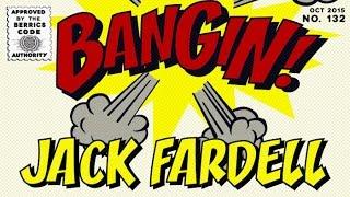 Jack Fardell - Bangin!