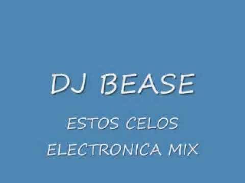 dj bease- estos celos electronica mix
