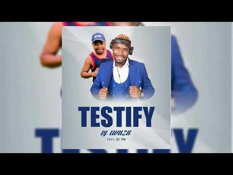 Dj Twaza - Testify (feat. Dj Tpz)