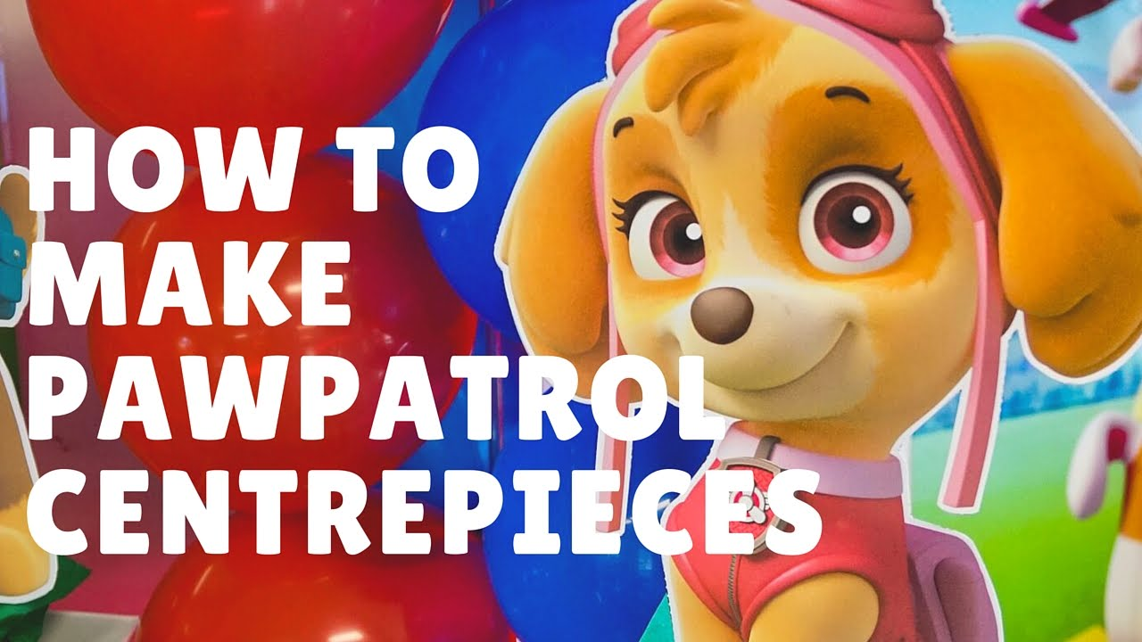 How To Make Paw Patrol Centerpieces Free Printables