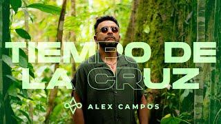 Tiempo de la Cruz - Alex Campos (Video Oficial) 2021