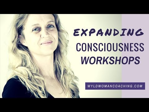 Introducing the Expanding Consciousness Workshop | Personal Development