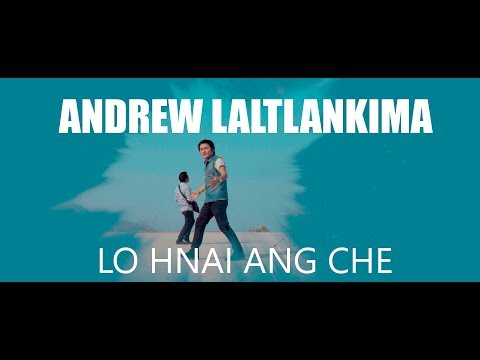 Andrew Laltlankima - Lo hnai ang che  | Official Music Video