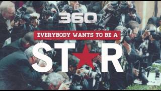 360 - Everybody Wants To Be A Star