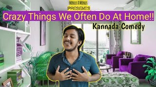 Crazy Things we Often Do At Home!! | Kannada Comedy | @Minus X Minus