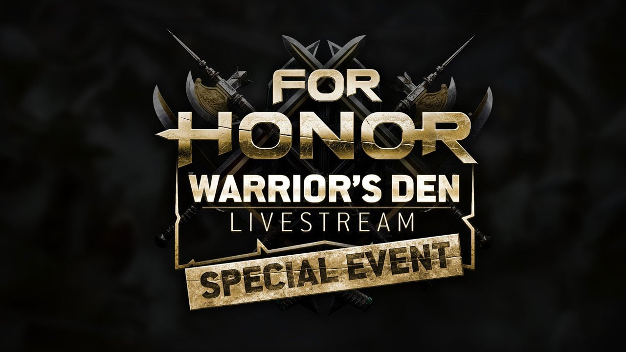 For Honor: Warrior's Den LIVESTREAM May 03 2018