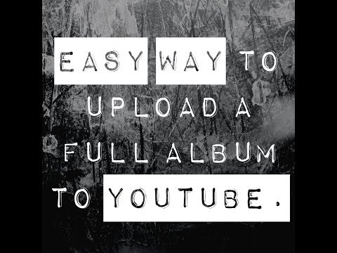 Easy Way to Upload a Full Music Album to Youtube