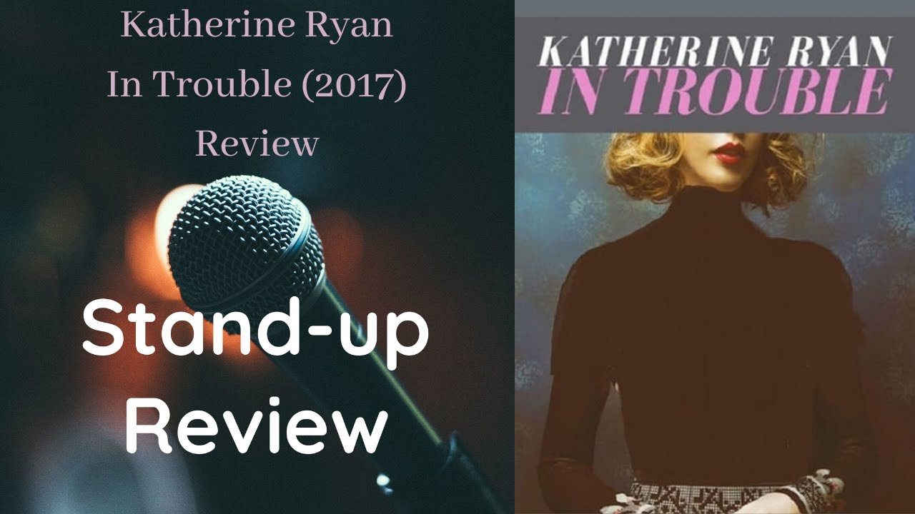 Download Katherine Ryan: In Trouble (2017) Review