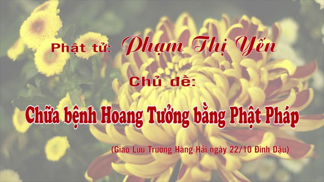 Chữa Bệnh Hoang Tưởng Bằng Phật Pháp | Phạm Thị Yến (Tâm Chiếu Hoàn Quán)