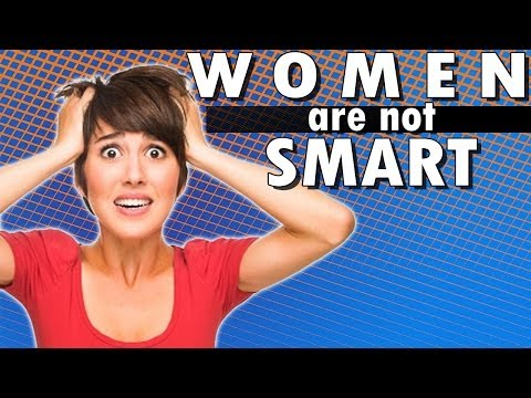 WOMEN ARE NOT SMART