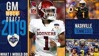 2019 NFL Mock Draft - What I Would Do Mock Draft (GM Mock Draft)