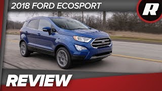 2018 Ford EcoSport Titanium is a late but solid addition to the small SUV segment